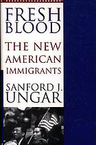Fresh blood : the new American immigrants