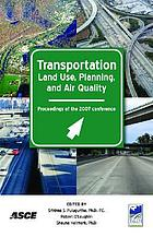 Transportation land-use planning, and air quality : proceedings of the 2007 Transportation Land-Use Planning, and Air Quality Conference : July 9-11, 2007, Orlando, Florida
