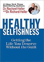 Healthy selfishness : getting the life you deserve without the guilt