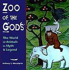 Zoo of the gods : the world of animals in myth & legend