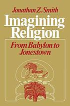Imagining religion : from Babylon to Jonestown
