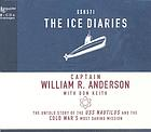 The ice diaries [the untold story of the Cold War's most daring mission]