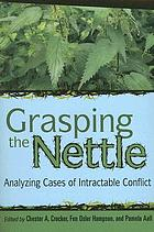 Grasping the nettle : analyzing cases of intractable conflict