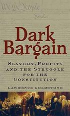 Dark bargain : slavery, profits, and the struggle for the Constitution
