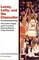Lenny, Lefty, and the chancellor : the Len Bias tragedy and the search for reform in big-time college basketball