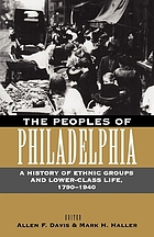 The Peoples of Philadelphia; a history of ethnic groups and lower-class life, 1790-1940