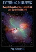 Extending ourselves : computational science, empiricism, and scientific method