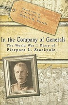 In the company of generals the World War I diary of Pierpont LIn the company of generals : the World War I diary of Pierpont L. Stackpole