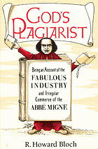 God's plagiarist : being an account of the fabulous industry and irregular commerce of the abbé Migne
