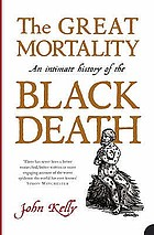 The great mortality : an intimate history of the Black Death