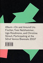 Album : on and around Urs Fischer, Yves Netzhammer, Ugo Rondinone, and Christine Streuli, participating at the 52nd Venice Biennale 2007