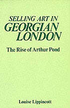 Selling art in Georgian London : the rise of Arthur Pond