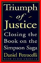Triumph of justice : the final judgment on the Simpson saga