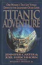 Titanic adventure : one woman's true life voyage down to the legendary ocean liner