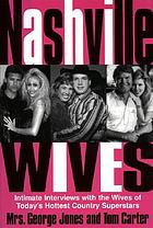 Nashville wives : country music's celebrity wives reveal the truth about their husbands and marriages