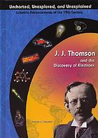 J.J. Thomson and the discovery of electrons
