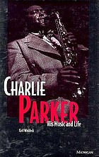 Charlie Parker : his music and life