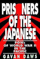 Prisoners of the Japanese : POWs of World War II in the Pacific