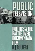 Public television : politics and the battle over documentary film
