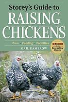 Storey's guide to raising chickens : care, feeding, facilities