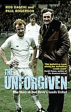 The unforgiven : the story of Don Revie's Leeds United