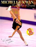 Michelle Kwan : my special moments