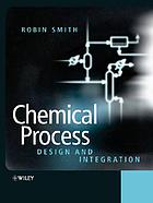 Chemical process design and integrationChemical process design : for the efficient use of resources and reduced environmental impact