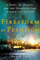 Firestorm at Peshtigo : a town, its people, and the deadliest fire in American history