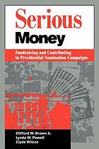 Serious money : fundraising and contributing in presidential nomination campaigns