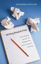 Writing brave and free : encouraging words for people who want to start writing