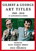 Gilbert & George : Art Titles 1967 - 2010 in Alphabetical Order