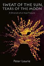 Sweat of the sun, tears of the moon : a chronicle of an Incan treasure