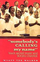 """Somebody's calling my name"" : Black sacred music and social change"