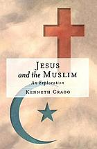 Jesus and the Muslim : an exploration
