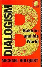 Dialogism : Bakhtin and his world