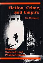 Fiction, crime, and empire : clues to modernity and postmodernism