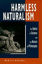 Harmless naturalism : the limits of science and the nature of philosophy