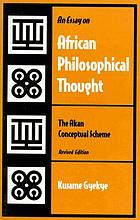 An essay on African philosophical thought : the Akan conceptual scheme