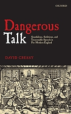 Dangerous talk : scandalous, seditious, and treasonable speech in pre-modern England