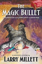 The magic bullet : a locked room mystery featuring Shadwell Rafferty and Sherlock Holmes
