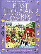 The Usborne Internet-linked first thousand words in Japanese : with Internet-linked pronunciation guide