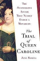 The trial of Queen Caroline : the scandalous affair that nearly ended a monarchy