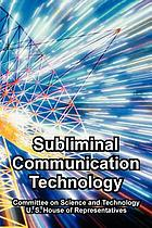 Subliminal communication technology : hearing before the Subcommittee on Transportation, Aviation, and Materials of the Committee on Science and Technology, U.S. House of Representatives, Ninety-eighth Congress, second session, August 6, 1984