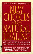 New choices in natural healing : over 1,800 of the best self-help remedies from the world of alternative medicine