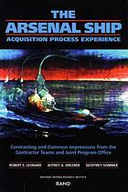 The arsenal ship acquisition process experience contrasting and common impressions from the contractor teams and joint program office