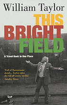 This bright field : a travel book in one place