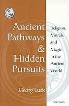 Ancient pathways and hidden pursuits : religion, morals, and magic in the ancient world