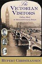 The Victorian visitors : culture shock in nineteenth-century Britain