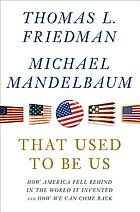 That used to be us : how America fell behind in the world it invented and how we can come back