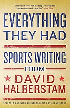 Everything they had : sports writing from David Halberstam